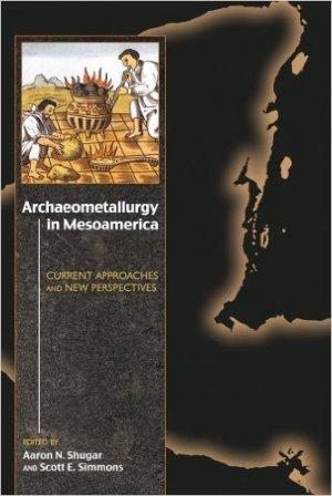 Археометаллургия в Месоамерике. Текущие подходы и новые перспективы. Ред. Арон Н. Шугар, Скотт Сайммонс